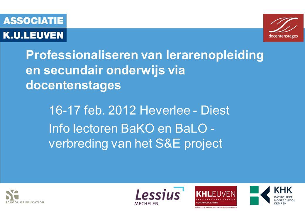 Professionaliseren van lerarenopleiding en secundair onderwijs via docentenstages 16-17 feb. 2012 Heverlee - Diest Info lectoren BaKO en BaLO - verbre