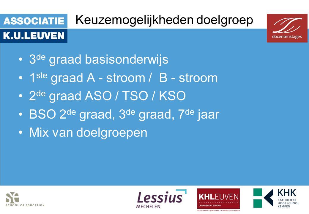 Keuzemogelijkheden doelgroep 3 de graad basisonderwijs 1 ste graad A - stroom / B - stroom 2 de graad ASO / TSO / KSO BSO 2 de graad, 3 de graad, 7 de jaar Mix van doelgroepen