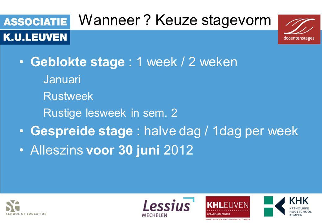 Wanneer ? Keuze stagevorm Geblokte stage : 1 week / 2 weken Januari Rustweek Rustige lesweek in sem. 2 Gespreide stage : halve dag / 1dag per week All