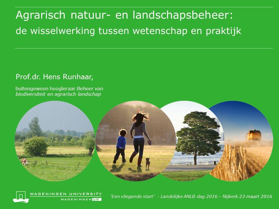 Agrarisch natuur- en landschapsbeheer: de wisselwerking tussen wetenschap en praktijk Prof.dr. Hens Runhaar, buitengewoon hoogleraar Beheer van biodiv