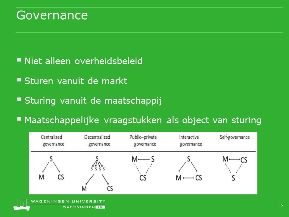 Governance  Niet alleen overheidsbeleid  Sturen vanuit de markt  Sturing vanuit de maatschappij  Maatschappelijke vraagstukken als object van stur