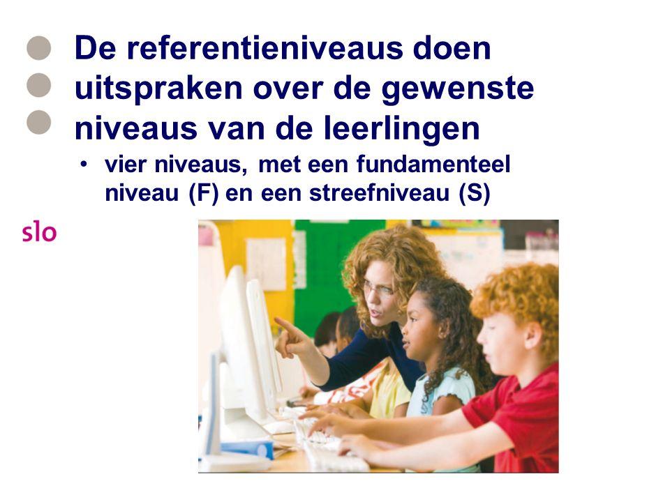 De referentieniveaus doen uitspraken over de gewenste niveaus van de leerlingen vier niveaus, met een fundamenteel niveau (F) en een streefniveau (S)