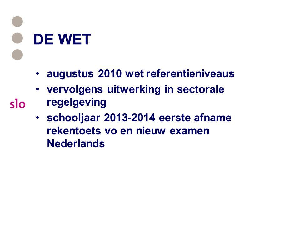 DE WET augustus 2010 wet referentieniveaus vervolgens uitwerking in sectorale regelgeving schooljaar 2013-2014 eerste afname rekentoets vo en nieuw ex