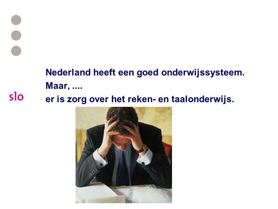 Nederland heeft een goed onderwijssysteem. Maar,.... er is zorg over het reken- en taalonderwijs.