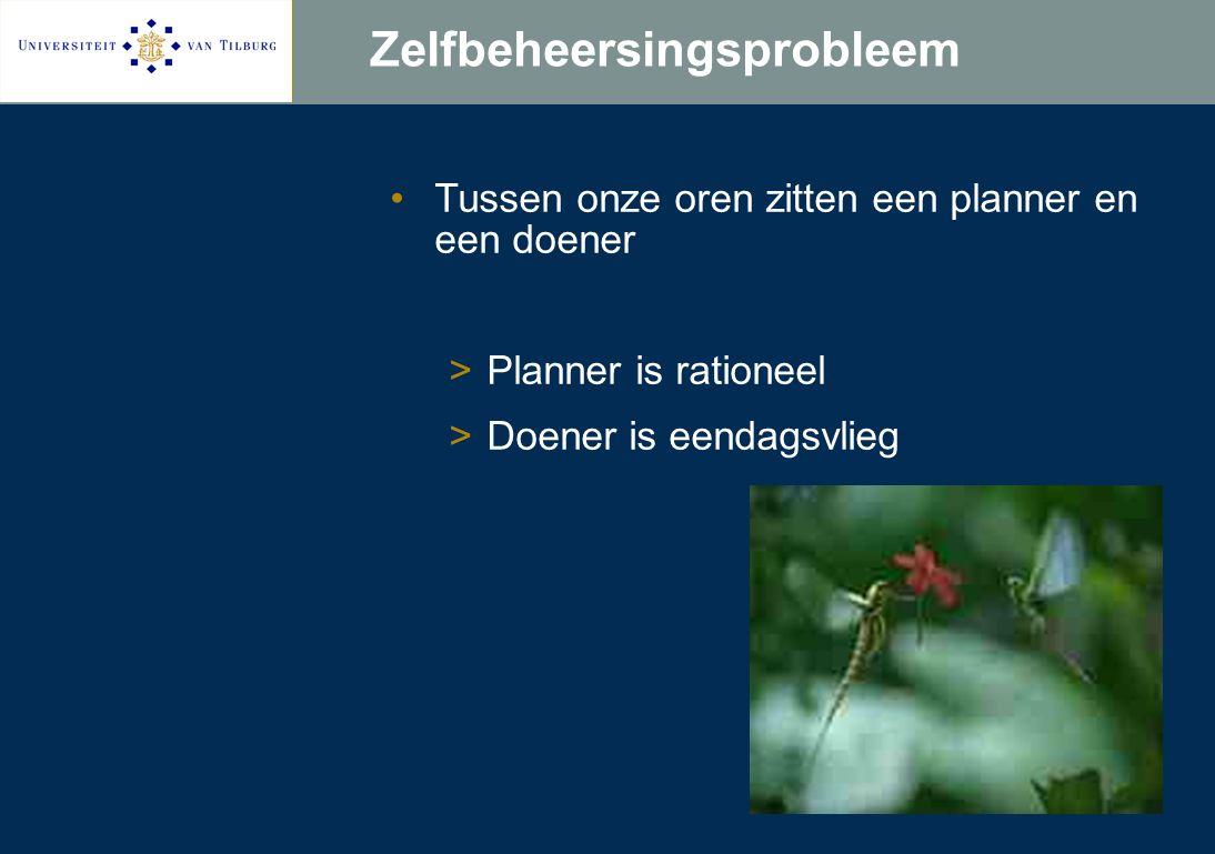 Zelfbeheersingsprobleem Tussen onze oren zitten een planner en een doener >Planner is rationeel >Doener is eendagsvlieg