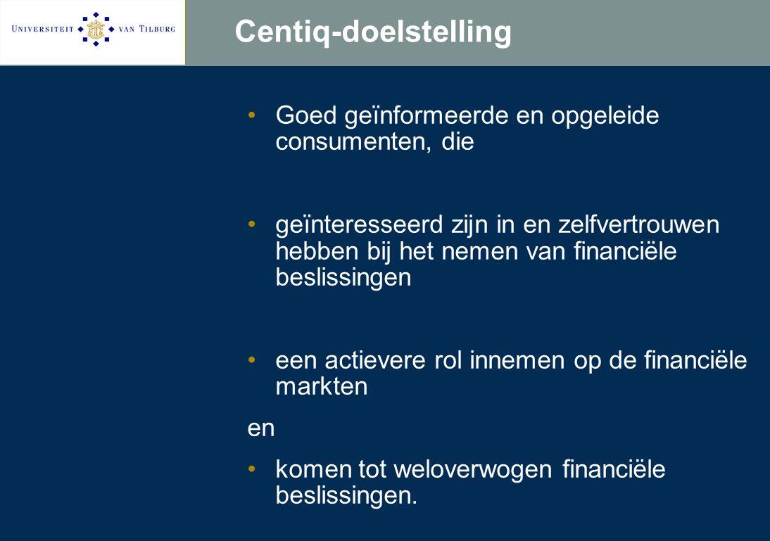 Centiq-doelstelling Goed geïnformeerde en opgeleide consumenten, die geïnteresseerd zijn in en zelfvertrouwen hebben bij het nemen van financiële beslissingen een actievere rol innemen op de financiële markten en komen tot weloverwogen financiële beslissingen.