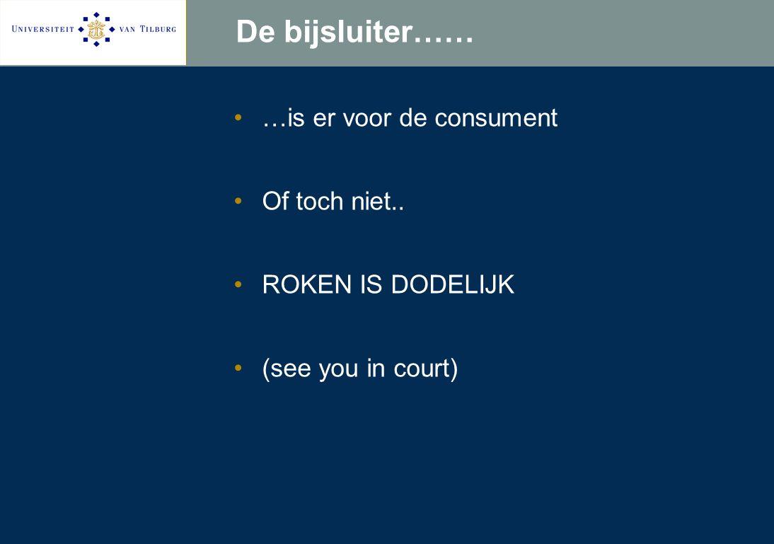 De bijsluiter…… …is er voor de consument Of toch niet.. ROKEN IS DODELIJK (see you in court)