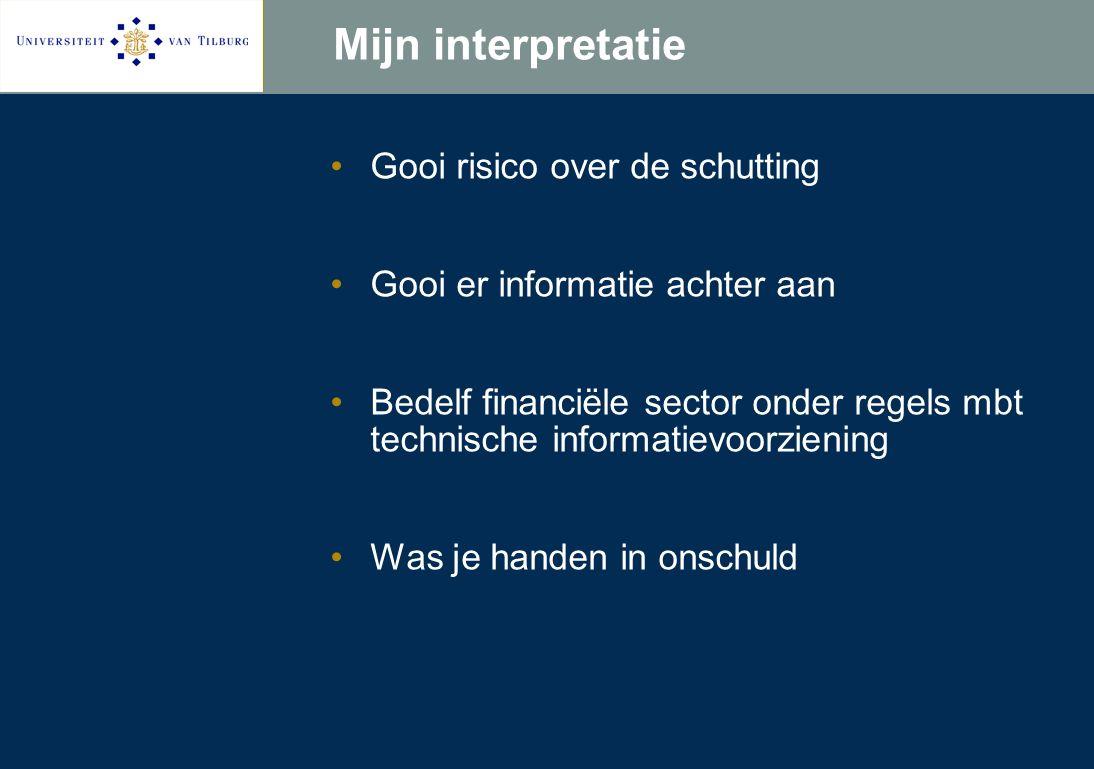 Mijn interpretatie Gooi risico over de schutting Gooi er informatie achter aan Bedelf financiële sector onder regels mbt technische informatievoorziening Was je handen in onschuld