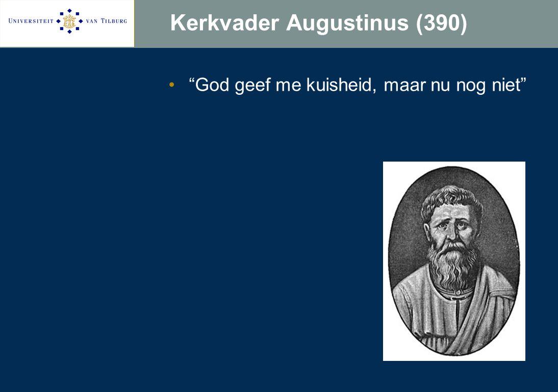 Kerkvader Augustinus (390) God geef me kuisheid, maar nu nog niet