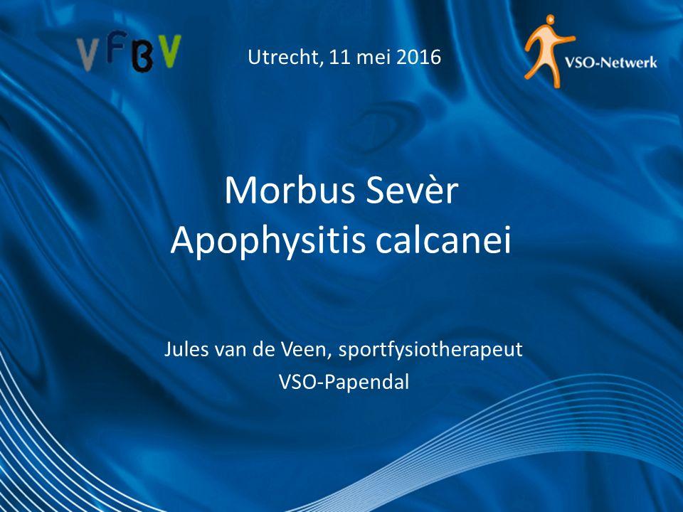 Morbus Sevèr Apophysitis calcanei Jules van de Veen, sportfysiotherapeut VSO-Papendal Utrecht, 11 mei 2016