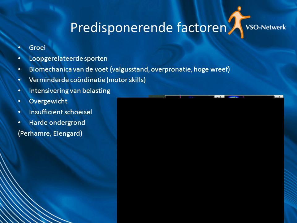 Predisponerende factoren Groei Loopgerelateerde sporten Biomechanica van de voet (valgusstand, overpronatie, hoge wreef) Verminderde coördinatie (moto