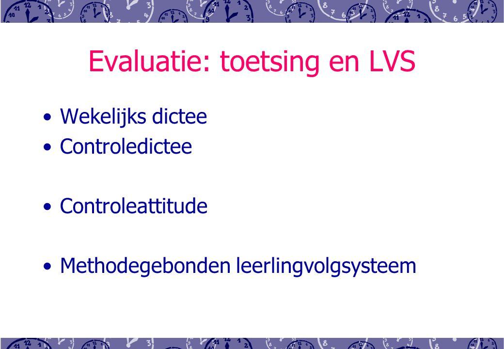 Evaluatie: toetsing en LVS Wekelijks dictee Controledictee Controleattitude Methodegebonden leerlingvolgsysteem