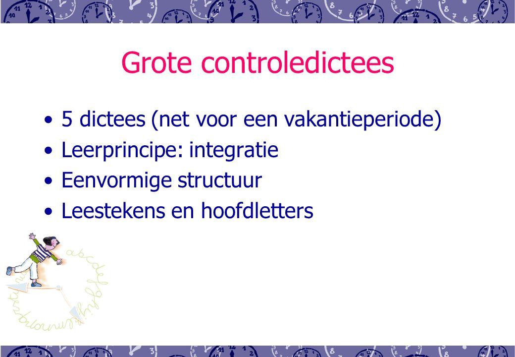 Grote controledictees 5 dictees (net voor een vakantieperiode) Leerprincipe: integratie Eenvormige structuur Leestekens en hoofdletters