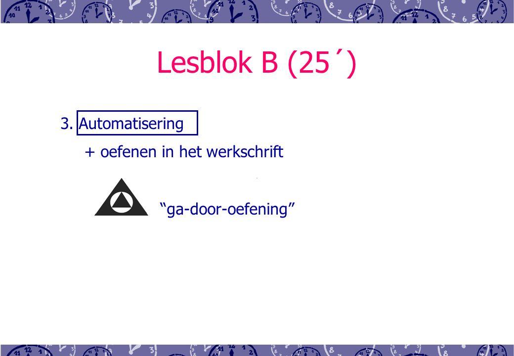 Lesblok B (25´) 3. Automatisering + oefenen in het werkschrift ga-door-oefening