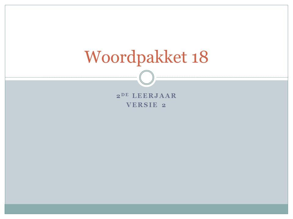 2 DE LEERJAAR VERSIE 2 Woordpakket 18