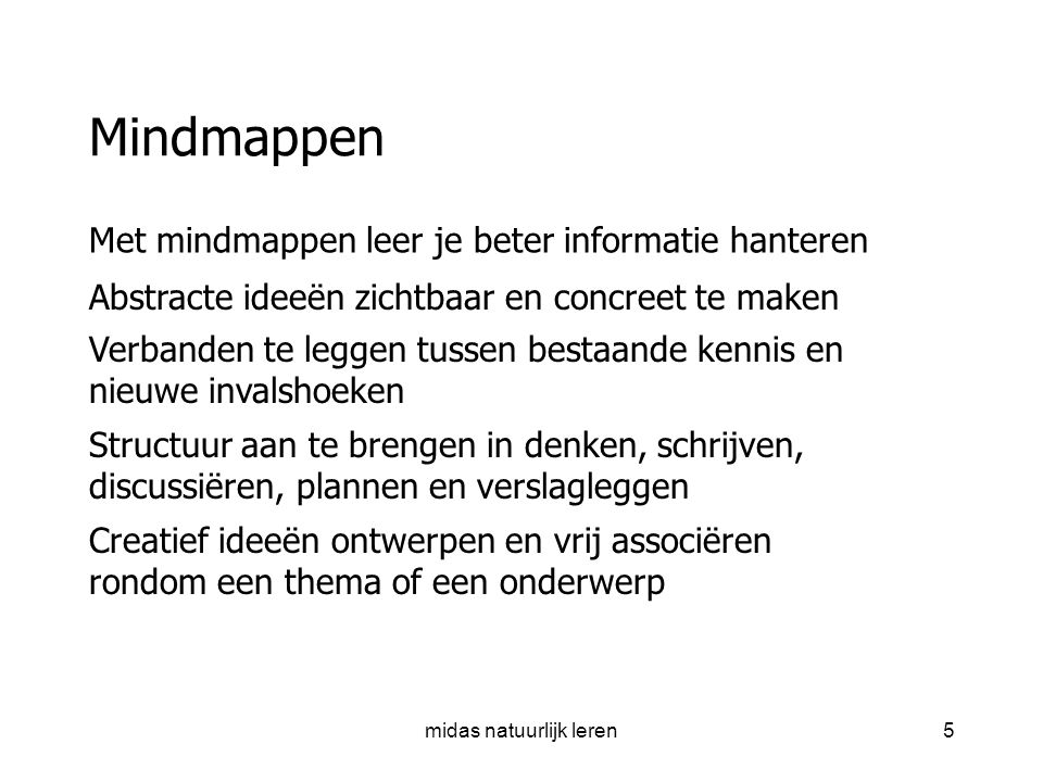 midas natuurlijk leren26 Handige links www.onderwijsmaakjesamen.nl http://www.mindmeister.com/landing/tedxamsterdam2009 www.talentenpalet.nl (klik op startpagina s)www.talentenpalet.nl http://blog.mindmeister.com/ http://www.prodocent.nl/ http://blog.mindmeister.com/2009/06/11/were-hiring-with-mind-maps/ http://www.openpr.com/news/89213/XING-integrates-Social- Brainstorming-tool-MindMeister-into-new-application-platform.htmlhttp://www.openpr.com/news/89213/XING-integrates-Social- Brainstorming-tool-MindMeister-into-new-application-platform.html http://plone.org/products/slc.mindmap http://elke.wikispaces.com/toets+2 http://blogger.xs4all.nl/elkedas/archive/2007/09/14/295099.aspx http://www.mindmeister.com/1266350 http://www.mindmeister.com/services/api/embed