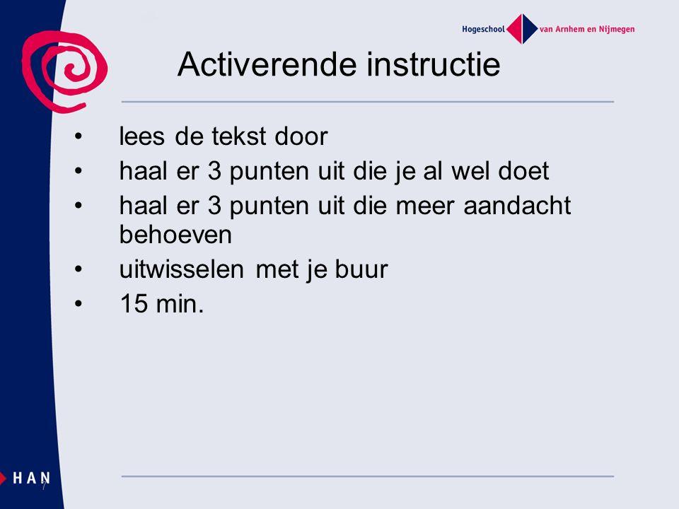 Activerende instructie lees de tekst door haal er 3 punten uit die je al wel doet haal er 3 punten uit die meer aandacht behoeven uitwisselen met je buur 15 min.