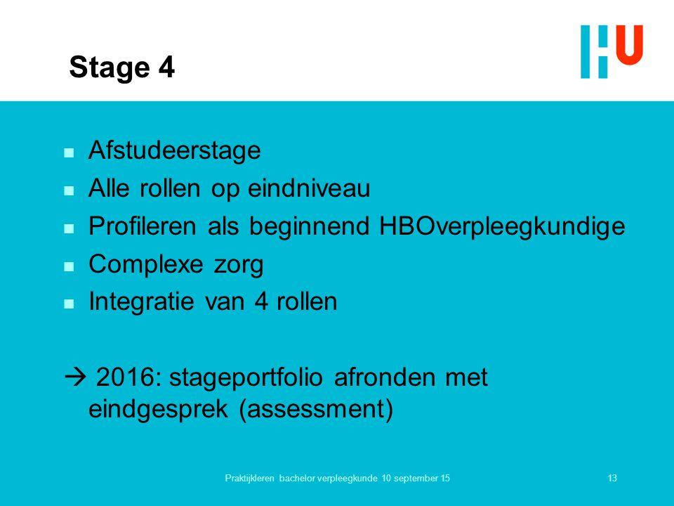 Stage 4 n Afstudeerstage n Alle rollen op eindniveau n Profileren als beginnend HBOverpleegkundige n Complexe zorg n Integratie van 4 rollen  2016: s
