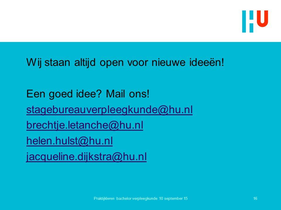 Wij staan altijd open voor nieuwe ideeën! Een goed idee? Mail ons! stagebureauverpleegkunde@hu.nl brechtje.letanche@hu.nl helen.hulst@hu.nl jacqueline