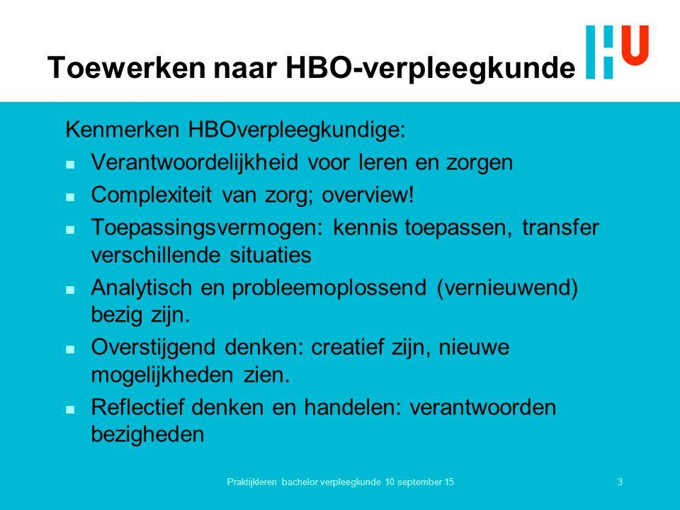 3 Toewerken naar HBO-verpleegkunde Kenmerken HBOverpleegkundige: n Verantwoordelijkheid voor leren en zorgen n Complexiteit van zorg; overview! n Toep