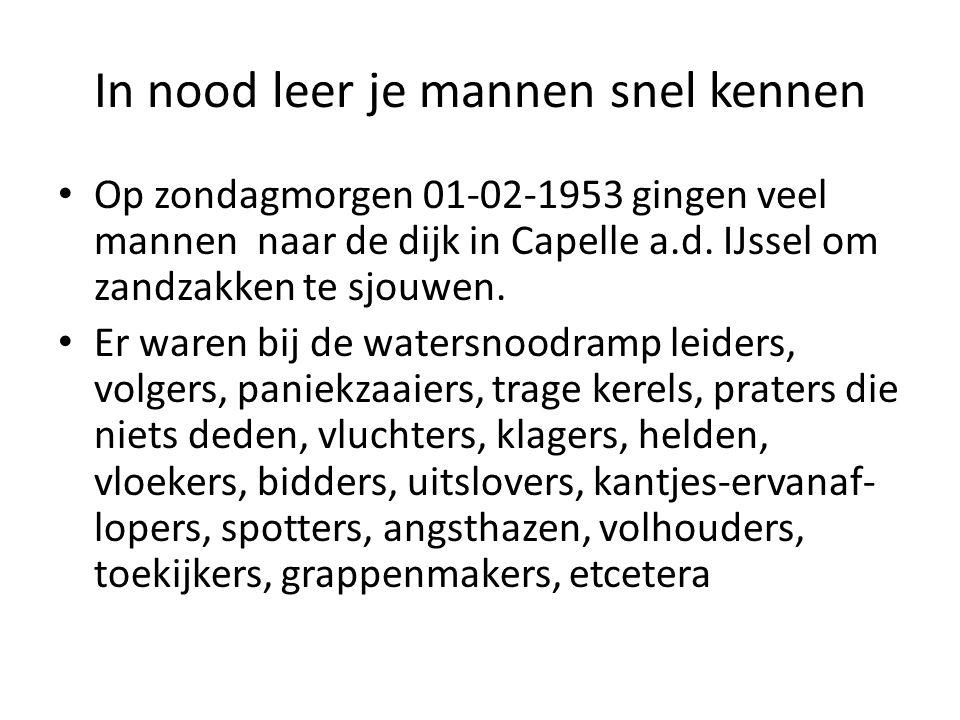 In nood leer je mannen snel kennen Op zondagmorgen 01-02-1953 gingen veel mannen naar de dijk in Capelle a.d.