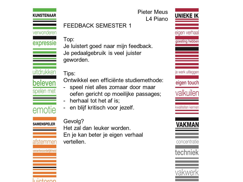 Pieter Meus L4 Piano FEEDBACK SEMESTER 1 Top: Je luistert goed naar mijn feedback.