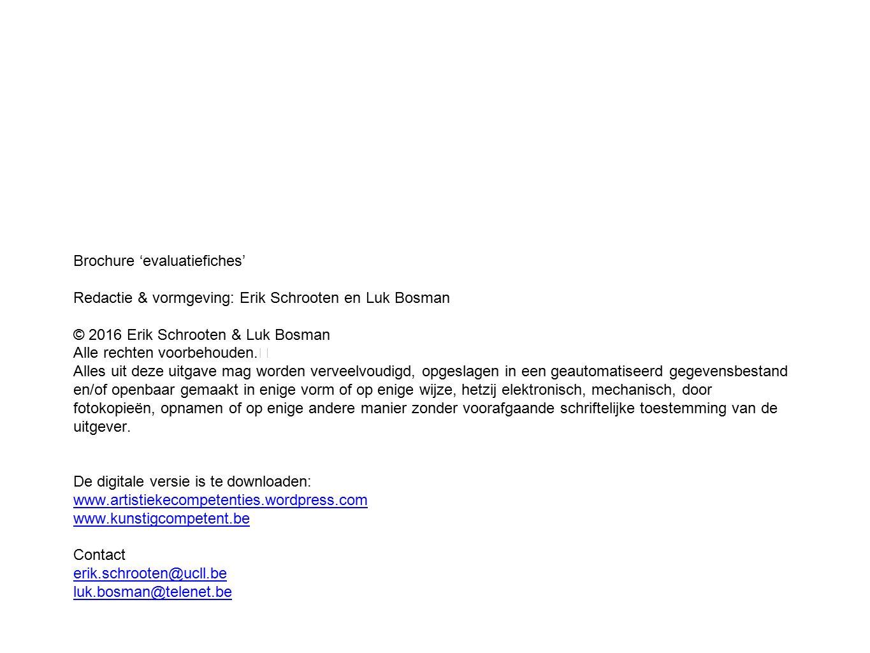 Brochure 'evaluatiefiches' Redactie & vormgeving: Erik Schrooten en Luk Bosman © 2016 Erik Schrooten & Luk Bosman Alle rechten voorbehouden.