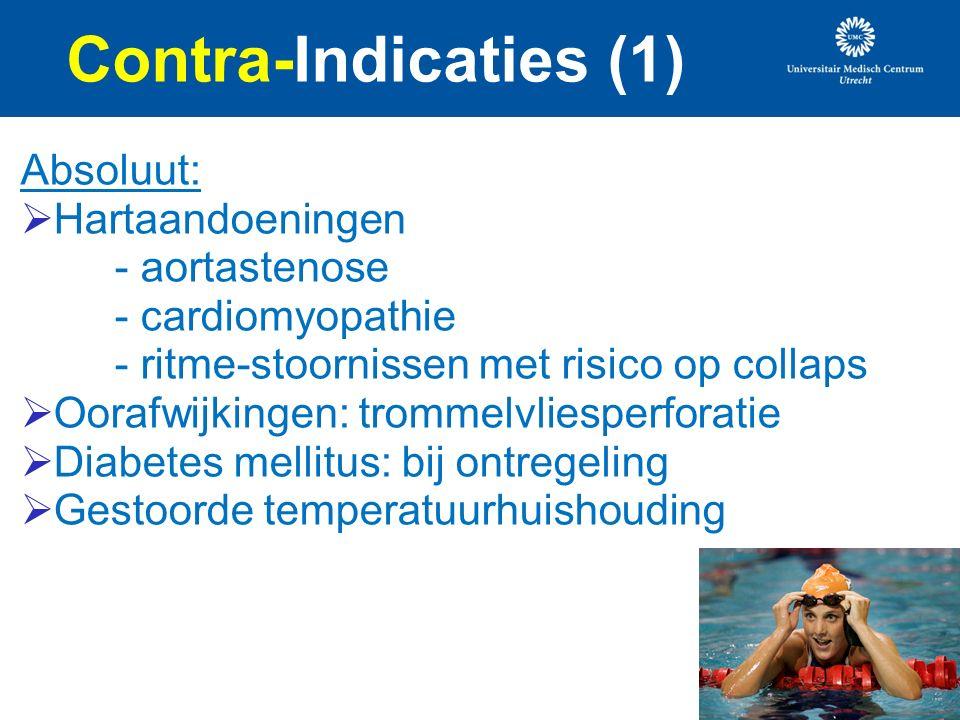 Contra-Indicaties (1) Absoluut:  Hartaandoeningen - aortastenose - cardiomyopathie - ritme-stoornissen met risico op collaps  Oorafwijkingen: trommelvliesperforatie  Diabetes mellitus: bij ontregeling  Gestoorde temperatuurhuishouding