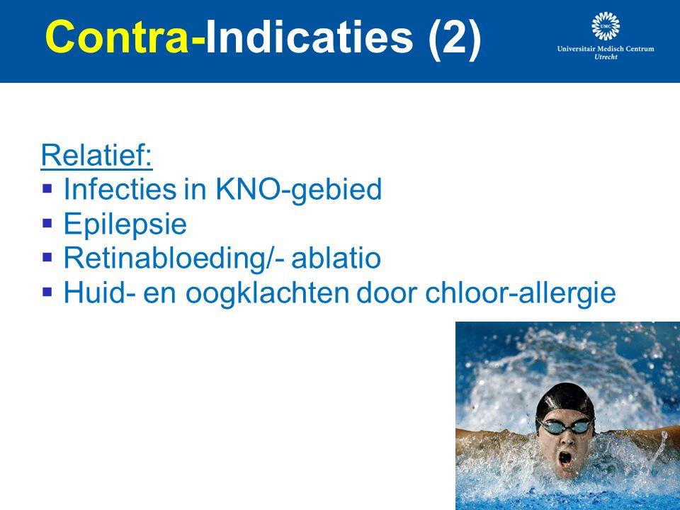Contra-Indicaties (2) Relatief:  Infecties in KNO-gebied  Epilepsie  Retinabloeding/- ablatio  Huid- en oogklachten door chloor-allergie