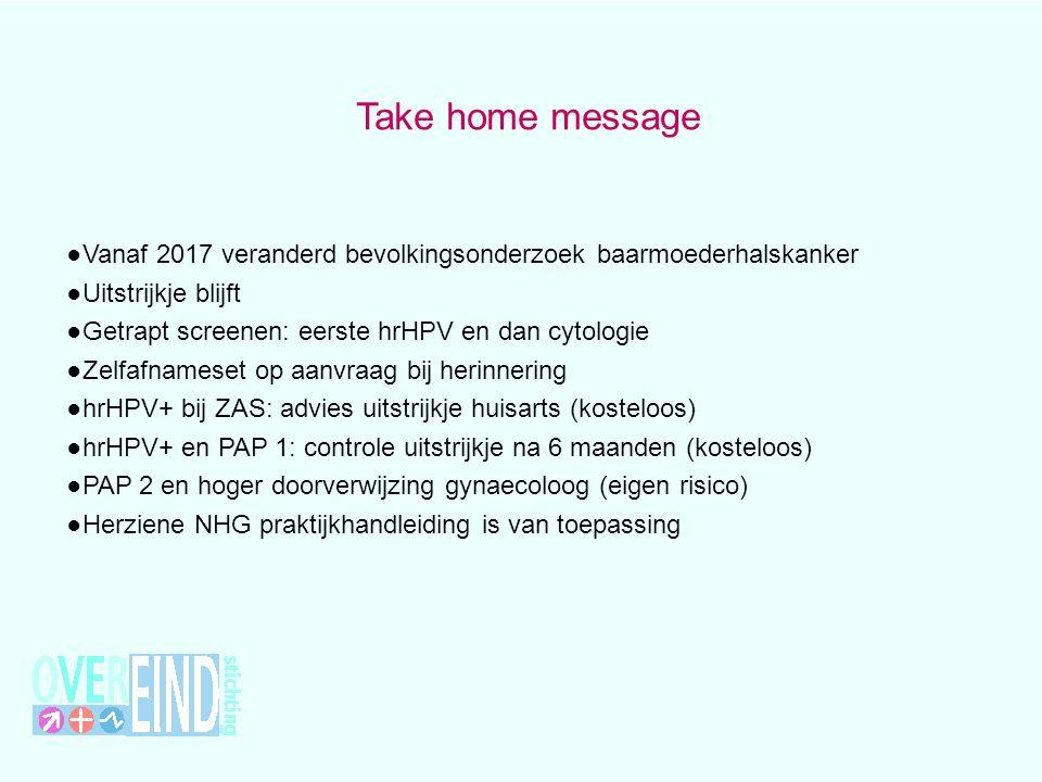 Take home message ● Vanaf 2017 veranderd bevolkingsonderzoek baarmoederhalskanker ● Uitstrijkje blijft ● Getrapt screenen: eerste hrHPV en dan cytolog