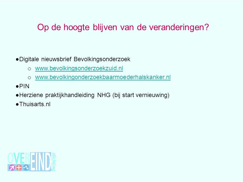 Op de hoogte blijven van de veranderingen? ● Digitale nieuwsbrief Bevolkingsonderzoek o www.bevolkingsonderzoekzuid.nl www.bevolkingsonderzoekzuid.nl