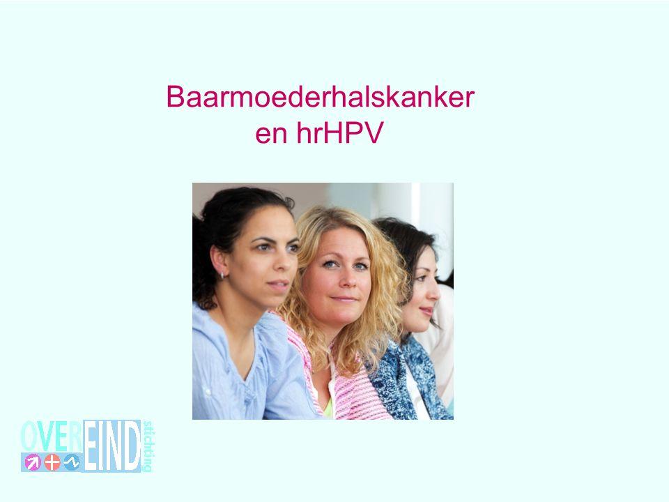 Kerngegevens Nederland Baarmoederhalskanker1 op de 170 vrouwen (ca 5.400) Incidentie700 vrouwen per jaar Sterftecijfer200 vrouwen per jaar (3 per 100.000) 1,6% van alle nieuwe kankers bij vrouwen is baarmoederhalskanker Overlevingskansen na 5 jaar Gemiddeld 70% Indien vroeg ontdekt: 90 – 100% Grootste risicogroepVrouwen tussen 30 en 45 jaar Resultaat screenenZonder screenen ten minste twee keer zoveel vrouwen die hieraan overlijden