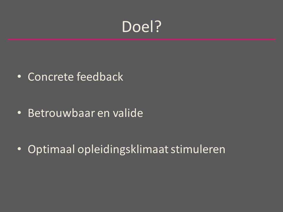 Doel Concrete feedback Betrouwbaar en valide Optimaal opleidingsklimaat stimuleren