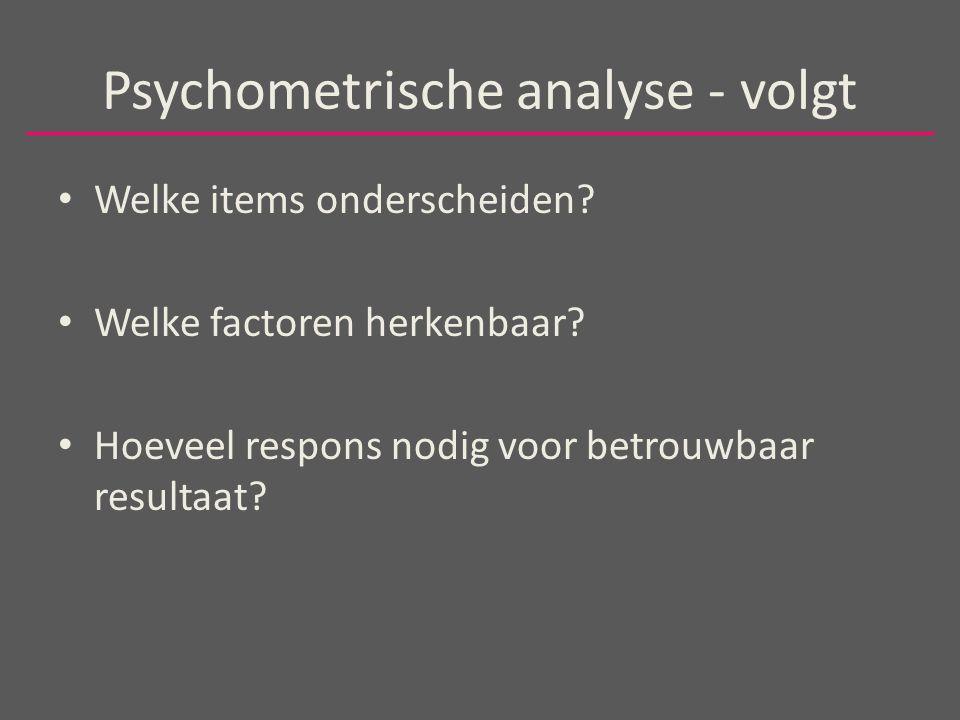 Psychometrische analyse - volgt Welke items onderscheiden.