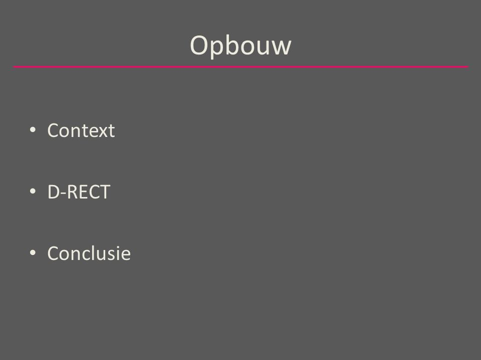 Opbouw Context D-RECT Conclusie