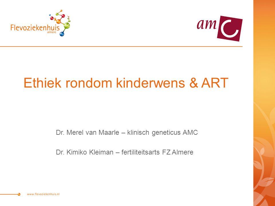 Ethiek rondom kinderwens & ART Dr. Merel van Maarle – klinisch geneticus AMC Dr.