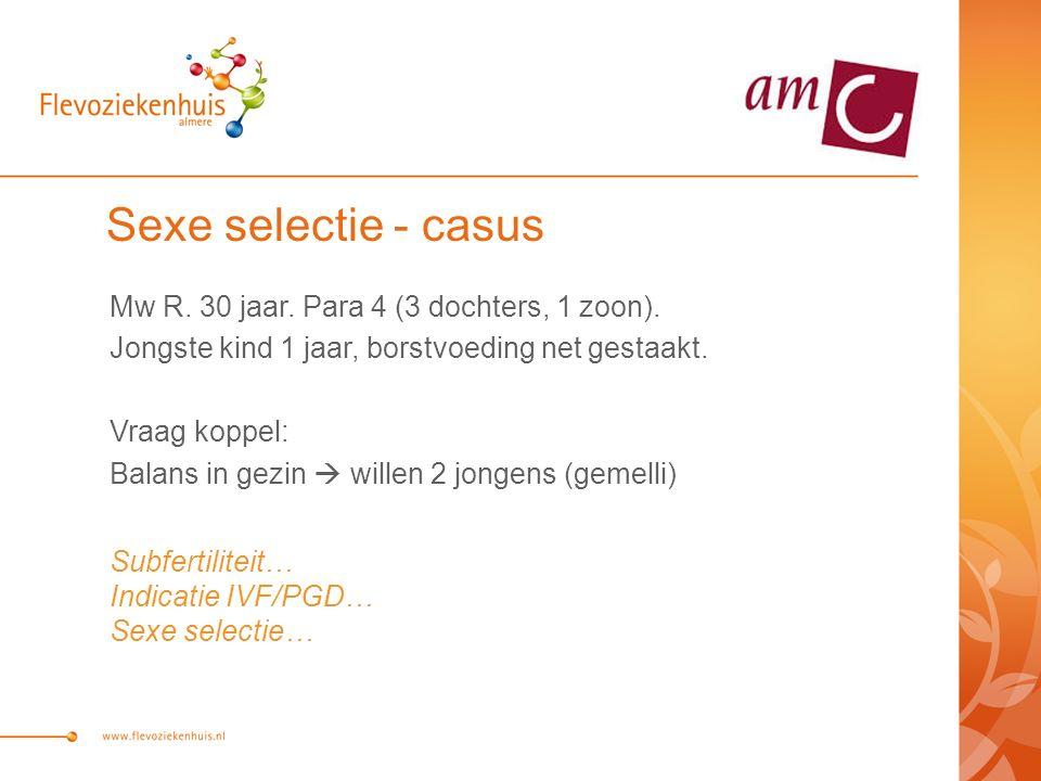 Sexe selectie - casus Mw R. 30 jaar. Para 4 (3 dochters, 1 zoon).
