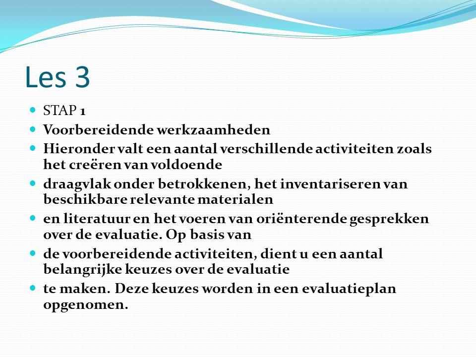 Les 3 STAP 1 Voorbereidende werkzaamheden Hieronder valt een aantal verschillende activiteiten zoals het creëren van voldoende draagvlak onder betrokkenen, het inventariseren van beschikbare relevante materialen en literatuur en het voeren van oriënterende gesprekken over de evaluatie.