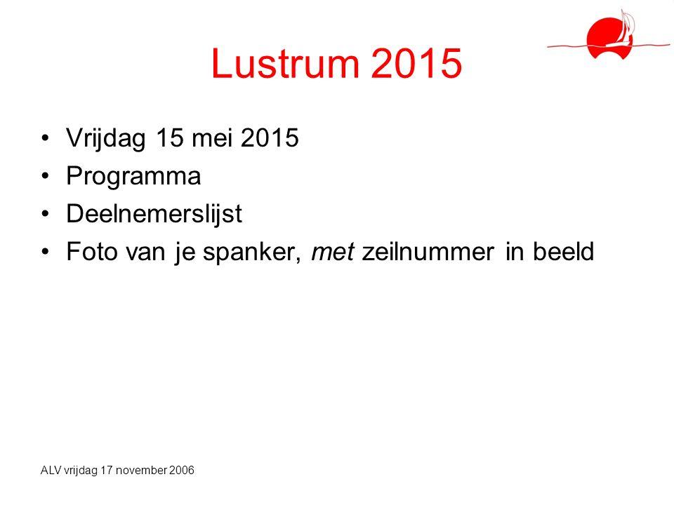 Lustrum 2015 Vrijdag 15 mei 2015 Programma Deelnemerslijst Foto van je spanker, met zeilnummer in beeld ALV vrijdag 17 november 2006