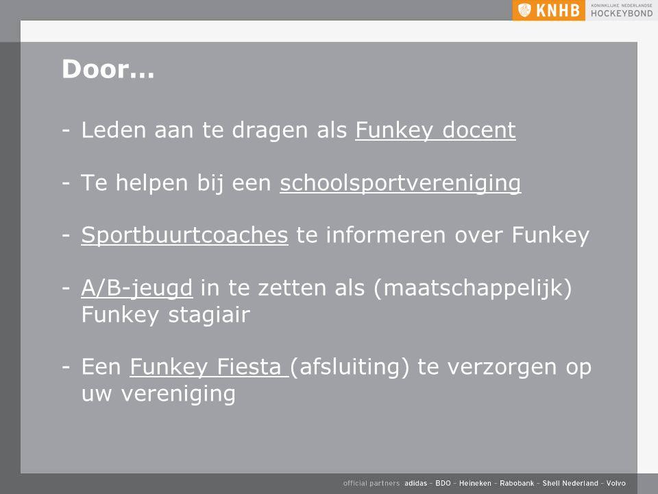 Door… -Leden aan te dragen als Funkey docent -Te helpen bij een schoolsportvereniging -Sportbuurtcoaches te informeren over Funkey -A/B-jeugd in te zetten als (maatschappelijk) Funkey stagiair -Een Funkey Fiesta (afsluiting) te verzorgen op uw vereniging