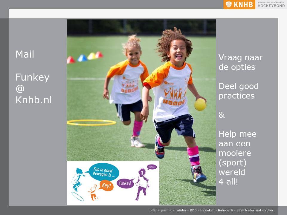 Mail Funkey @ Knhb.nl Vraag naar de opties Deel good practices & Help mee aan een mooiere (sport) wereld 4 all!