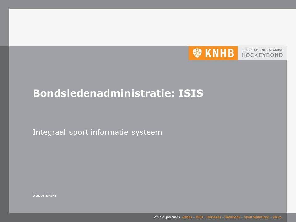 Uitgave ©KNHB Bondsledenadministratie: ISIS Integraal sport informatie systeem