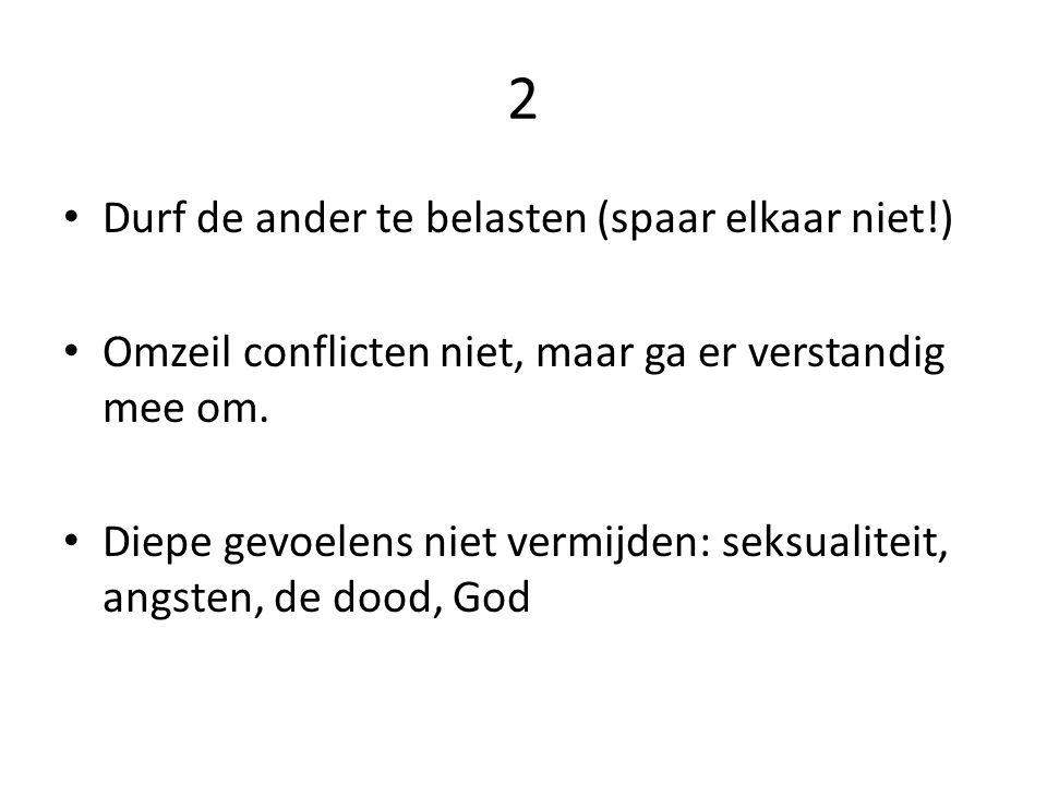 2 Durf de ander te belasten (spaar elkaar niet!) Omzeil conflicten niet, maar ga er verstandig mee om.