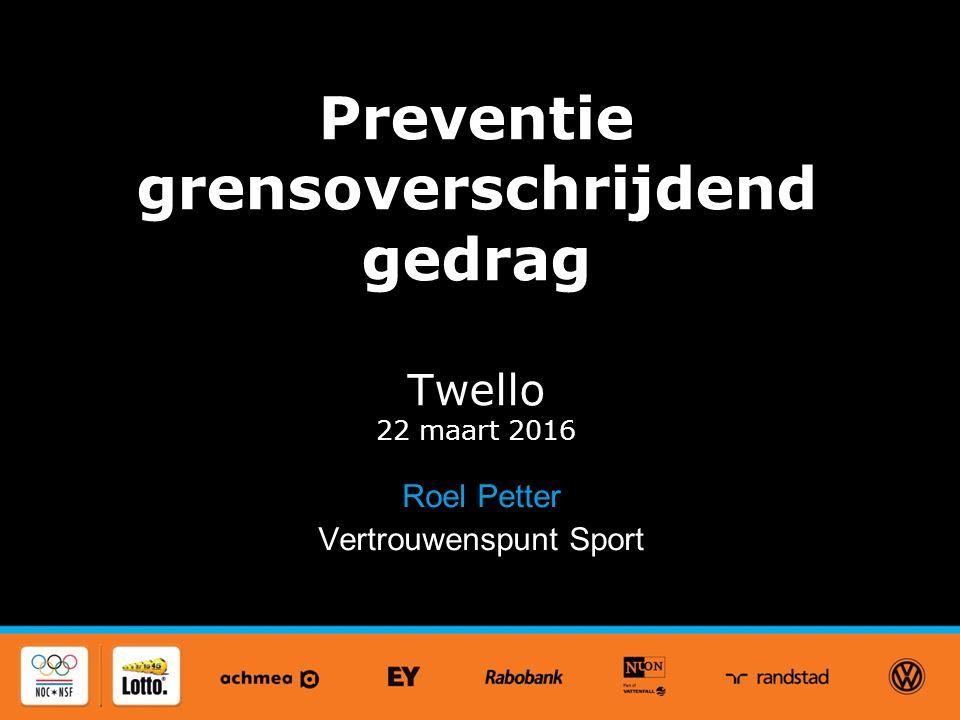 Preventie grensoverschrijdend gedrag Twello 22 maart 2016 Roel Petter Vertrouwenspunt Sport