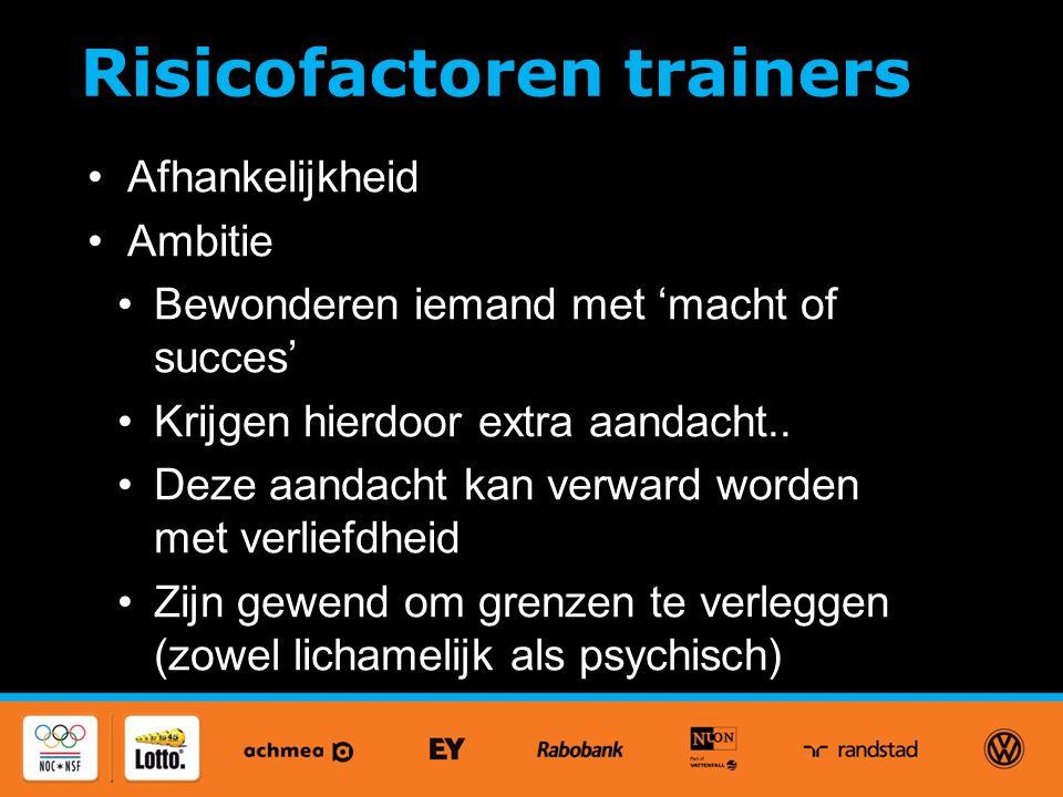 Risicofactoren trainers Afhankelijkheid Ambitie Bewonderen iemand met 'macht of succes' Krijgen hierdoor extra aandacht..