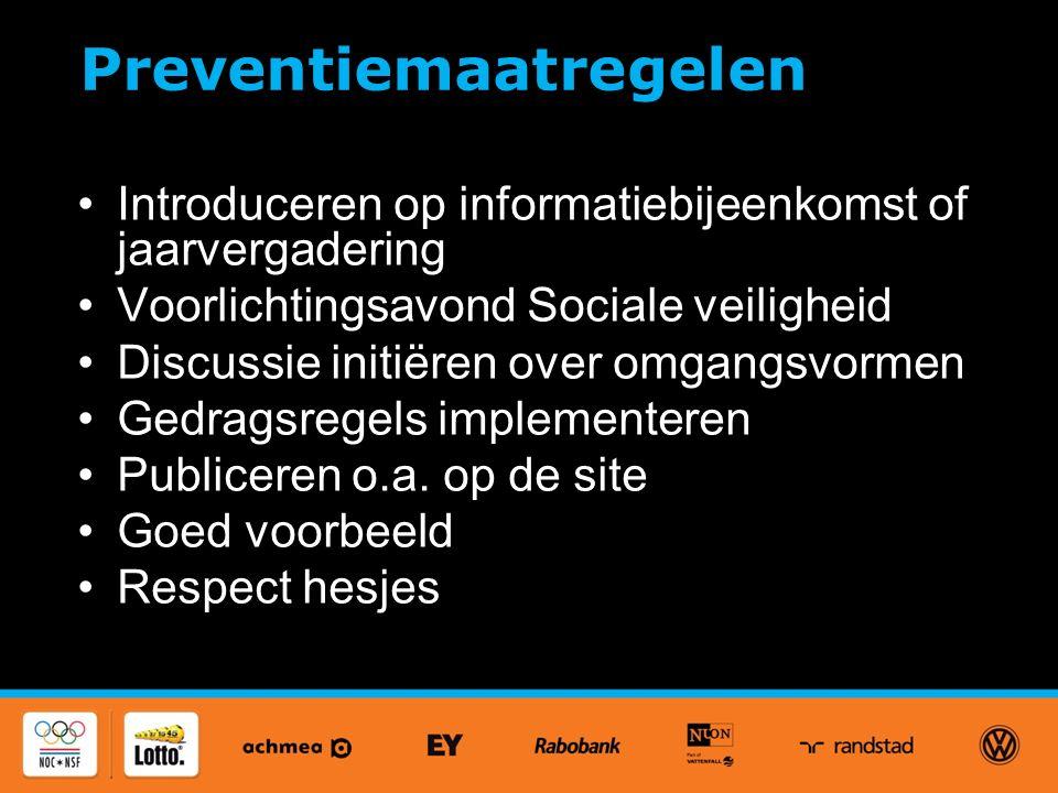 Preventiemaatregelen Introduceren op informatiebijeenkomst of jaarvergadering Voorlichtingsavond Sociale veiligheid Discussie initiëren over omgangsvormen Gedragsregels implementeren Publiceren o.a.
