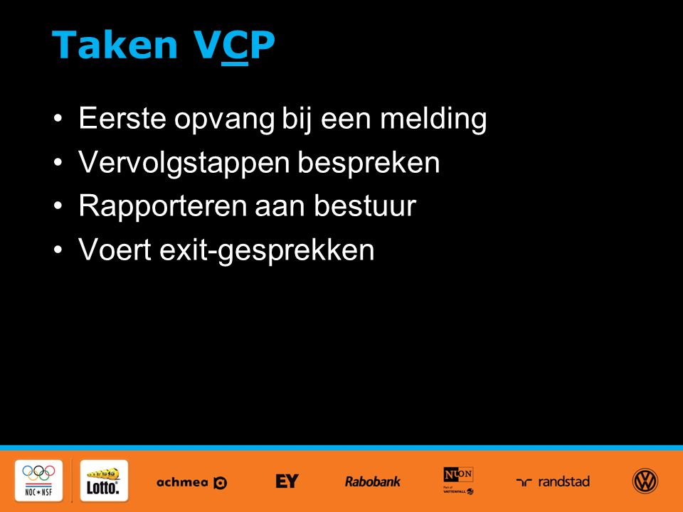 Taken VCP Eerste opvang bij een melding Vervolgstappen bespreken Rapporteren aan bestuur Voert exit-gesprekken