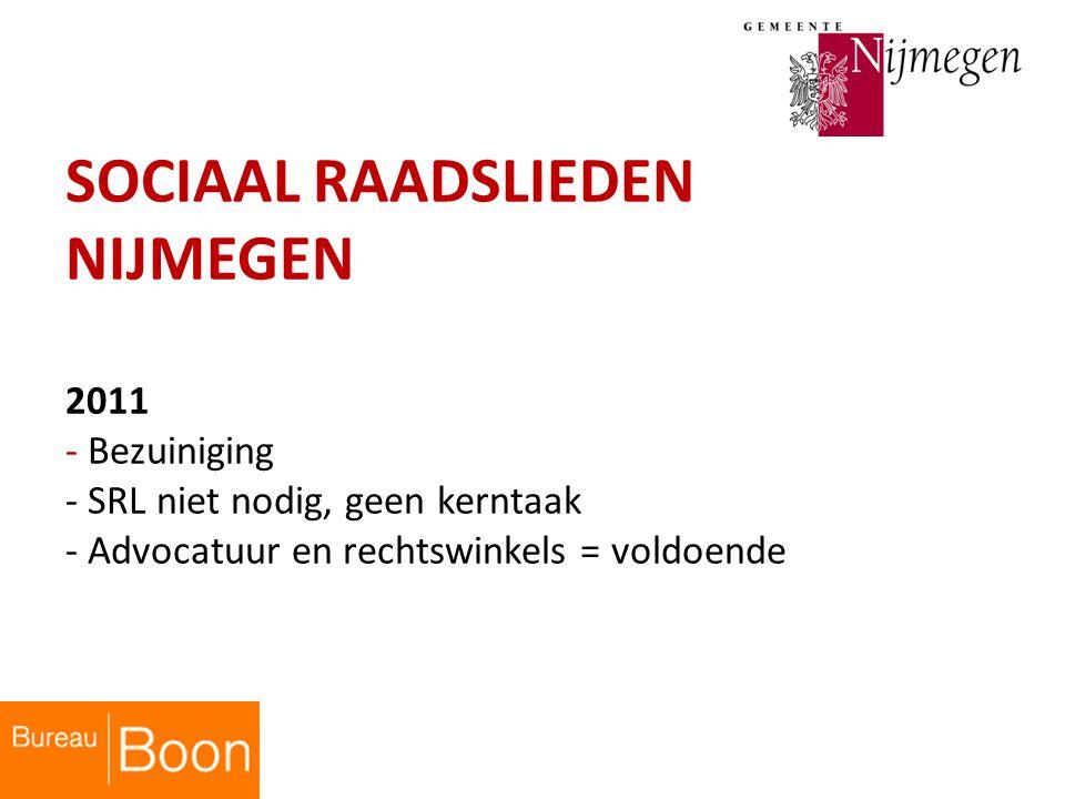 SOCIAAL RAADSLIEDEN NIJMEGEN 2011 - Bezuiniging - SRL niet nodig, geen kerntaak - Advocatuur en rechtswinkels = voldoende