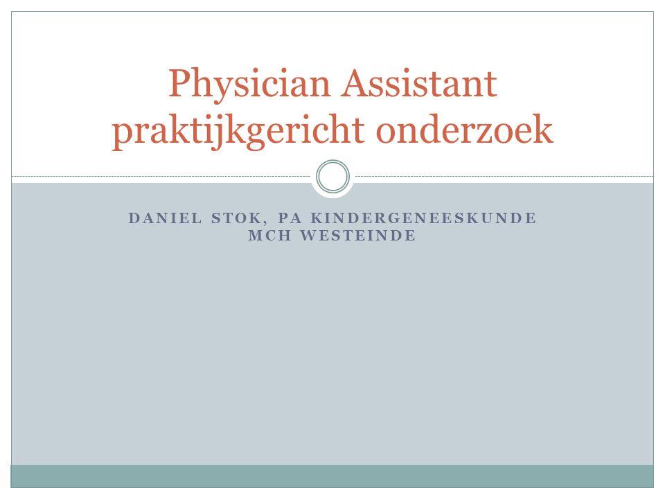DANIEL STOK, PA KINDERGENEESKUNDE MCH WESTEINDE Physician Assistant praktijkgericht onderzoek