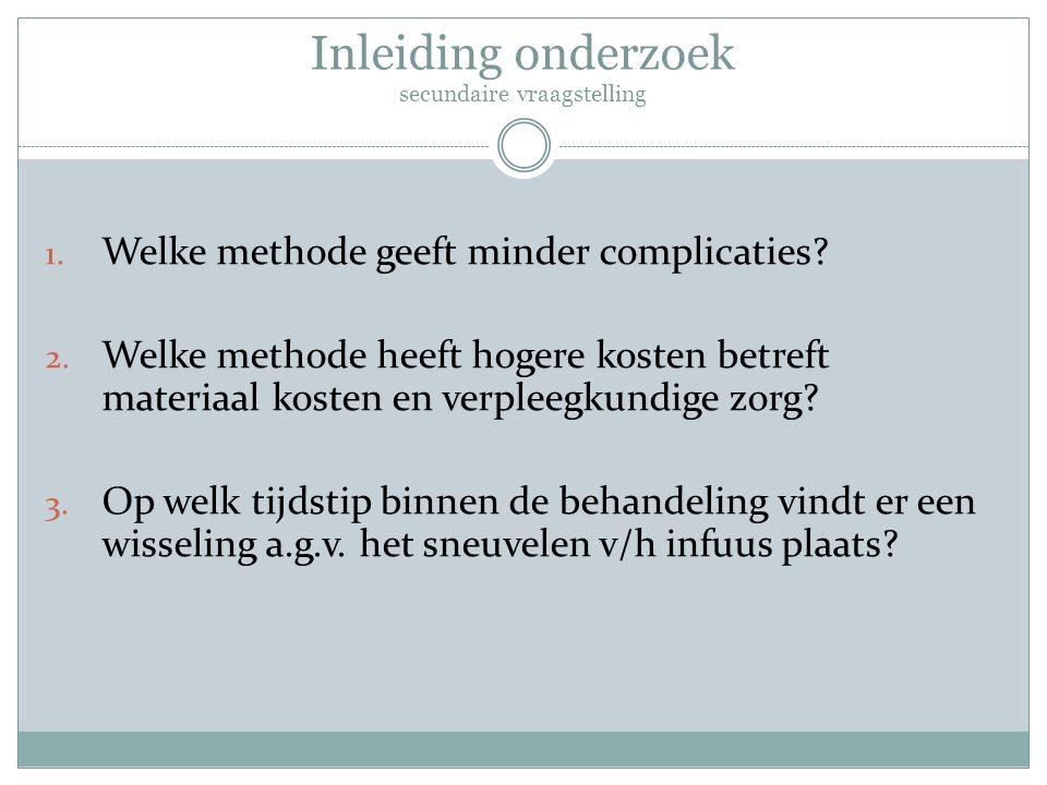 Inleiding onderzoek secundaire vraagstelling 1. Welke methode geeft minder complicaties? 2. Welke methode heeft hogere kosten betreft materiaal kosten